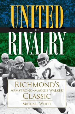 United in Rivalry: Richmond's Armstrong-Maggie Walker Classic 9781596296541