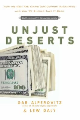 Unjust Deserts: How the Rich Are Taking Our Common Inheritance 9781595584021