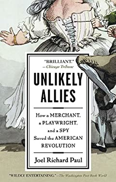 Unlikely Allies: How a Merchant, a Playwright, and a Spy Saved the American Revolution 9781594488832