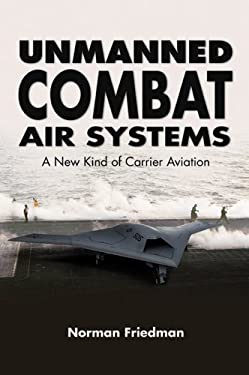 Unmanned Combat Air Systems: A New Kind of Carrier Aviation 9781591142850