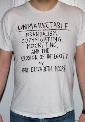Unmarketable: Brandalism, Copyfighting, Mocketing, and the Erosion of Integrity 9781595581686