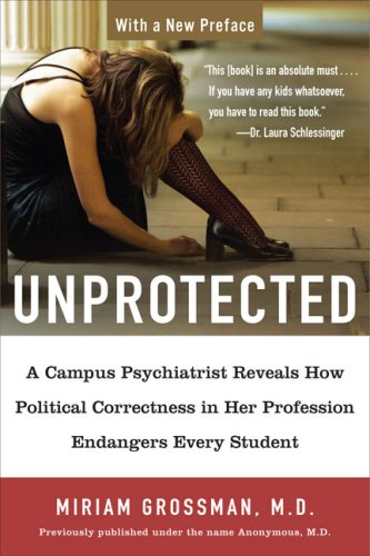Unprotected: A Campus Psychiatrist Reveals How Political Correctness in Her Profession Endangers Every Student 9781595230454