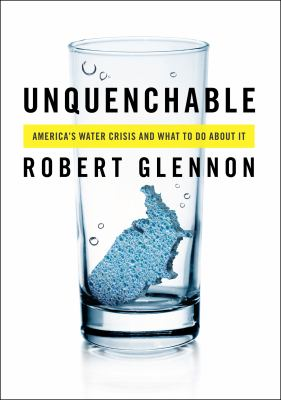 Unquenchable: America's Water Crisis and What to Do about It 9781597268165