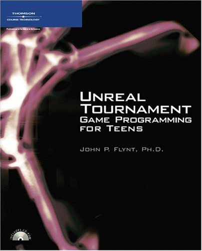 Unreal Tournament Game Programming for Teens 9781598633467