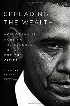 Spreading the Wealth: How Obama Is Robbing the Suburbs to Pay for the Cities 9781595230928