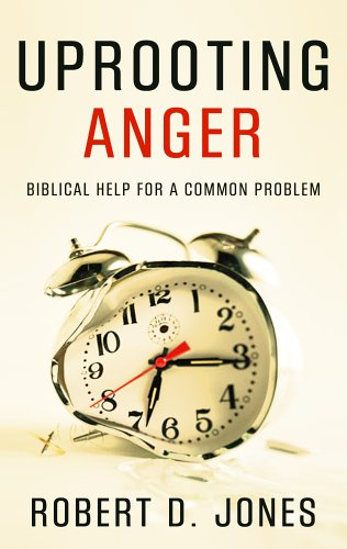 Uprooting Anger: Biblical Help for a Common Problem 9781596380059