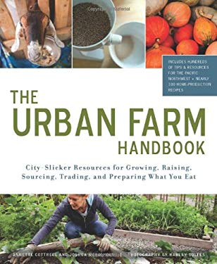 The Urban Farm Handbook: City-Slicker Resources for Growing, Raising, Sourcing, Trading, and Preparing What You Eat 9781594856372