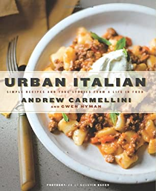 Urban Italian: Simple Recipes and True Stories from a Life in Food 9781596914704