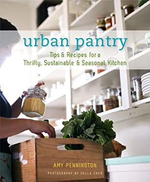 Urban Pantry: Tips & Recipes for a Thrifty, Sustainable & Seasonal Kitchen 9781594853463
