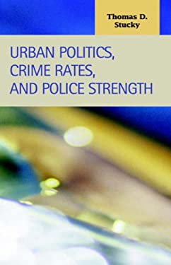 Urban Politics, Crime Rates, and Police Strength 9781593320904