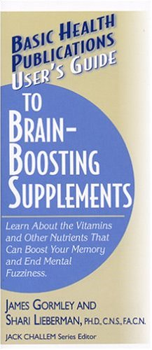 User's Guide to Brain-Boosting Supplements: Learn about the Vitamins and Other Nutrients That Can Boost Your Memory and End Mental Fuzziness 9781591200901
