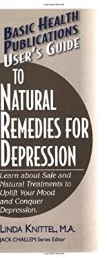User's Guide to Natural Remedies for Depression: Learn about Safe and Natural Treatments to Uplift Your Mood and Conquer Depression 9781591200468
