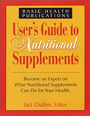User's Guide to Nutritional Supplements: Become an Expert on What Nutritional Supplements Can Do for Your Health
