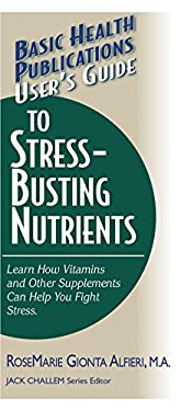 User's Guide to Stress-Busting Nutrients 9781591201212