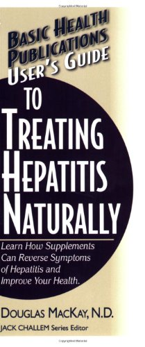 User's Guide to Treating Hepatitis Naturally: Learn How Supplements Can Reverse Symptoms of Hepatitis and Improve Your Health 9781591201618