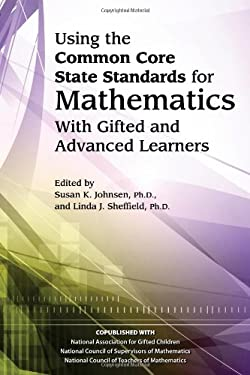Using the Common Core State Standards in Mathematics with Gifted and Advanced Learners 9781593639945