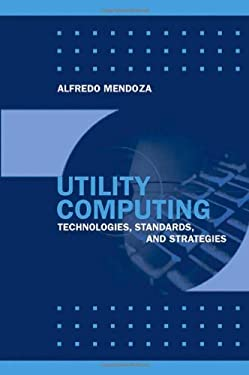 Utility Computing Technologies, Standards, and Strategies 9781596930247