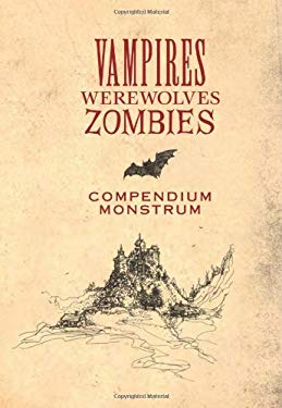 Vampires, Werewolves, Zombies Compendium Monstrum: From the Papers of Herr Doktor Max Sturm & Baron Ludwig Von Drang 9781593596477