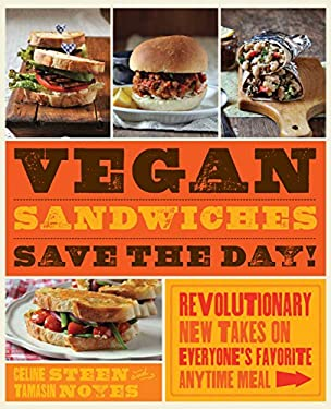 Vegan Sandwiches Save the Day!: Revolutionary New Takes on Everyone's Favorite Anytime Meal 9781592335251