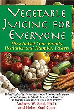 Vegetable Juicing for Everyone: How to Get Your Family Healther and Happier, Faster! 9781591202950