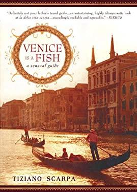 Venice Is a Fish: A Sensual Guide 9781592405022