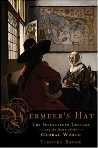 Vermeer's Hat: The Seventeenth Century and the Dawn of the Global World 9781596914445