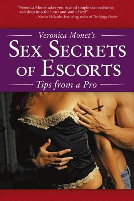 Veronica Monet's Sex Secrets of Escorts: What Men Really Want 9781592573684