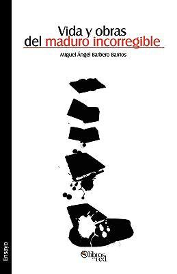 Vida y Obras del Maduro Incorregible 9781597544252