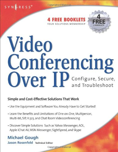 Video Conferencing Over IP: Configure, Secure, and Troubleshoot 9781597490634