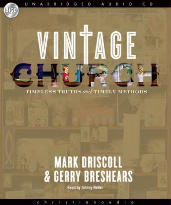 Vintage Church: Timeless Truths and Timely Methods 9781596447417