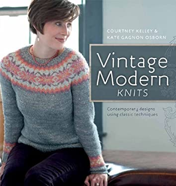 Vintage Modern Knits: Contemporary Designs Using Classic Techniques 9781596682405