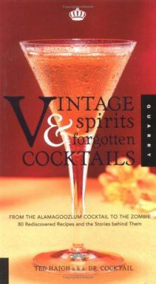 Vintage Spirits & Forgotten Cocktails: From the Alamagoozlum Cocktail to the Zombie: 80 Rediscovered Recipes and the Stories Behind Them 9781592530687