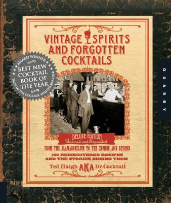 Vintage Spirits and Forgotten Cocktails: From the Alamagoozlum to the Zombie and Beyond: 100 Rediscovered Recipes and the Stories Behind Them 9781592535613