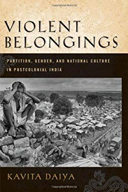 Violent Belongings: Partition, Gender, and National Culture in Postcolonial India 9781592137435