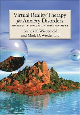 Virtual Reality Therapy for Anxiety Disorders: Advances in Evaluation and Treatment 9781591470311