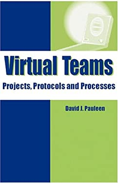 Virtual Teams: Projects, Protocols and Processes 9781591401667