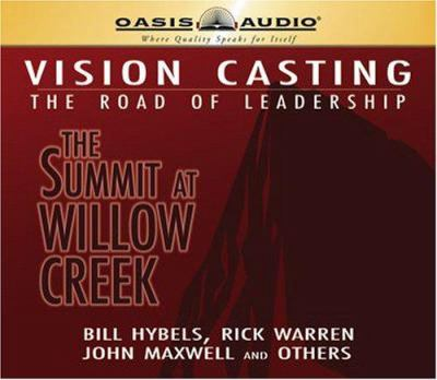 Vision Casting: The Road of Leadership: The Summit at Willow Creek 9781598591262