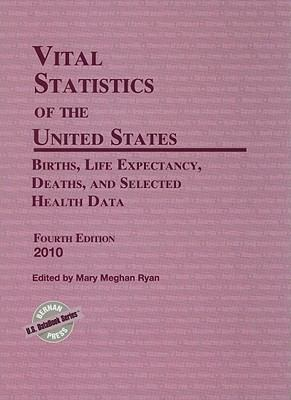 Vital Statistics of the United States: Births, Life Expectancy, Deaths, and Selected Health Data 9781598884234