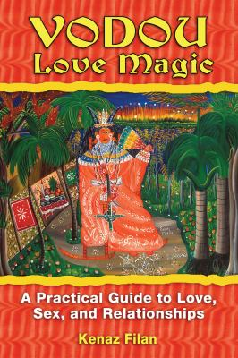 Vodou Love Magic: A Practical Guide to Love, Sex, and Relationships 9781594772481