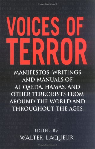 Voices of Terror: Manifestos, Writings, and Manuals of Al-Qaeda, Hamas and Other Terrorists from Around the World and Throughout the Age 9781594290350