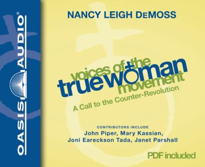 Voices of the True Woman Movement: A Call to the Counter-Revolution 9781598596953