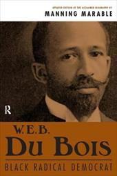 W. E. B. Du Bois: Black Radical Democrat 7296300