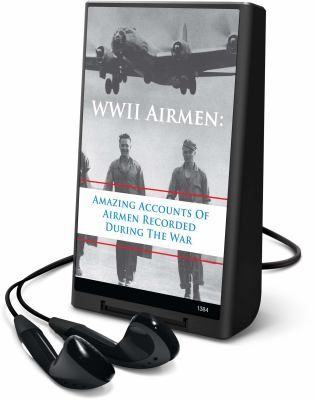 WWII Airmen: Amazing Accounts of Airmen Recorded During the War [With Headphones] 9781598959932