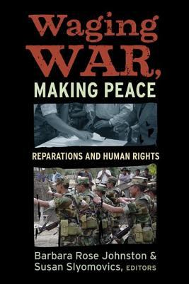 Waging War, Making Peace: Reparations and Human Rights 9781598743449