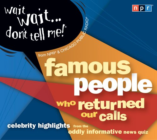 Wait Wait...Don't Tell Me! Famous People Who Returned Our Calls: Celebrity Highlights from the Oddly Informative News Quiz 9781598878967