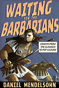 Waiting for the Barbarians: Essays from the Classics to Pop Culture 9781590176078