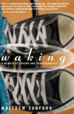 Waking: A Memoir of Trauma and Transcendence 9781594868450