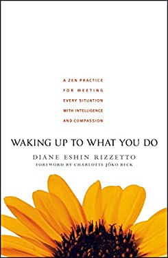 Waking Up to What You Do: A Zen Practice for Meeting Every Situation with Intelligence and Compassion 9781590303429