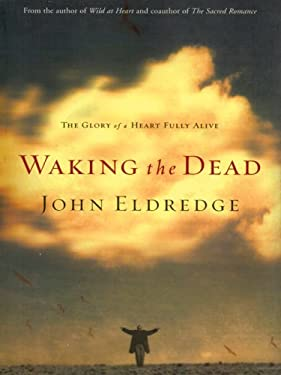 Waking the Dead: The Glory of a Heart Fully Alive 9781594150609