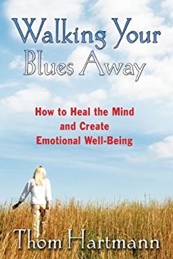 Walking Your Blues Away: How to Heal the Mind and Create Emotional Well-Being 9781594771446